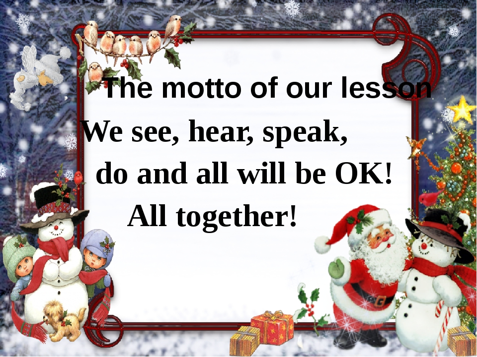 The motto of our lesson We see, hear, speak, do and all will be OK! All toget...