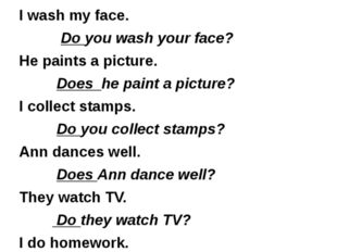 I wash my face. Do you wash your face? He paints a picture. Does he paint a p