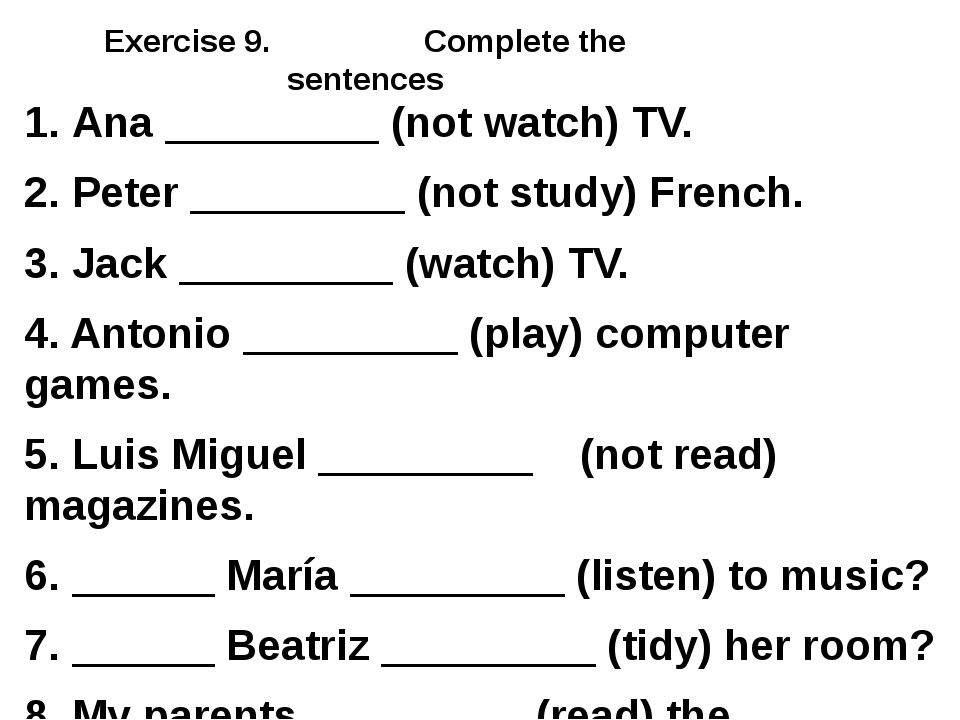 Exercise 9. Complete the sentences 1. Ana _________ (not watch) TV. 2. Peter...