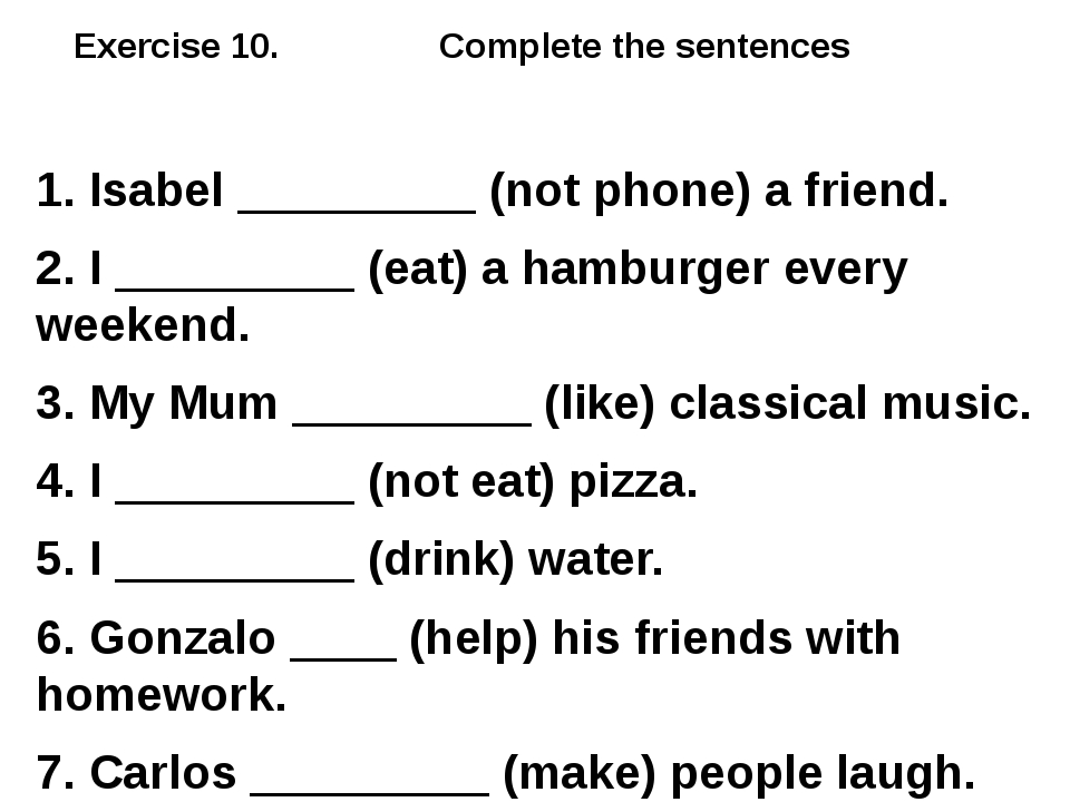 Exercise 10. Complete the sentences 1. Isabel _________ (not phone) a friend....