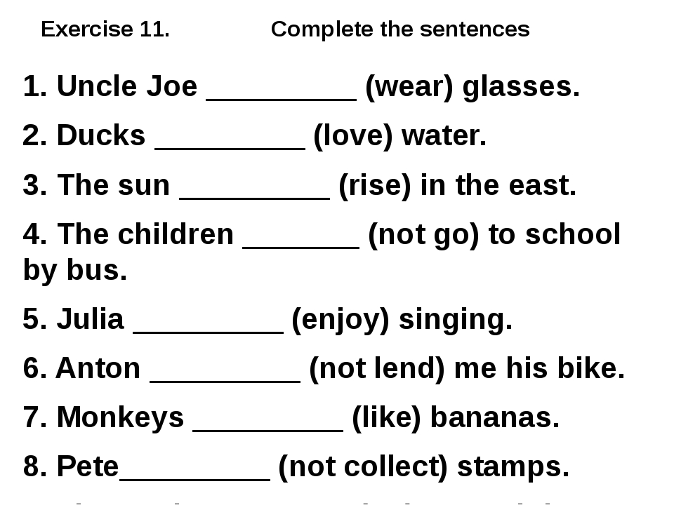 Exercise 11. Complete the sentences 1. Uncle Joe _________ (wear) glasses. 2....