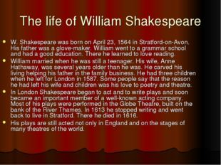 The life of William Shakespeare W. Shakespeare was born on April 23, 1564 in