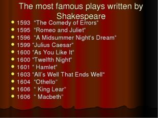"The most famous plays written by Shakespeare 1593 ""The Comedy of Errors"" 1595"
