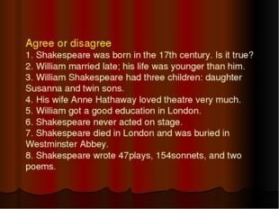 Agree or disagree 1. Shakespeare was born in the 17th century. Is it true? 2.