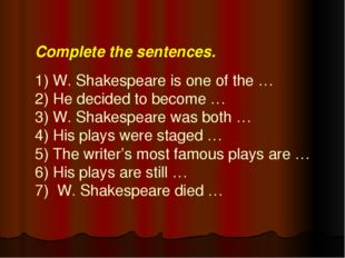 Complete the sentences.   1) W. Shakespeare is one of the … 2) He decided to