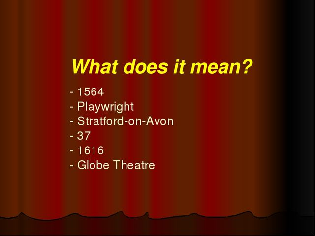 What does it mean?   - 1564 - Playwright - Stratford-on-Avon - 37 - 1616 - Gl...