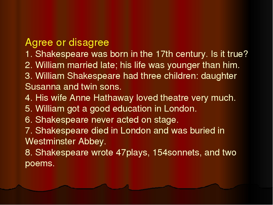 Agree or disagree 1. Shakespeare was born in the 17th century. Is it true? 2....