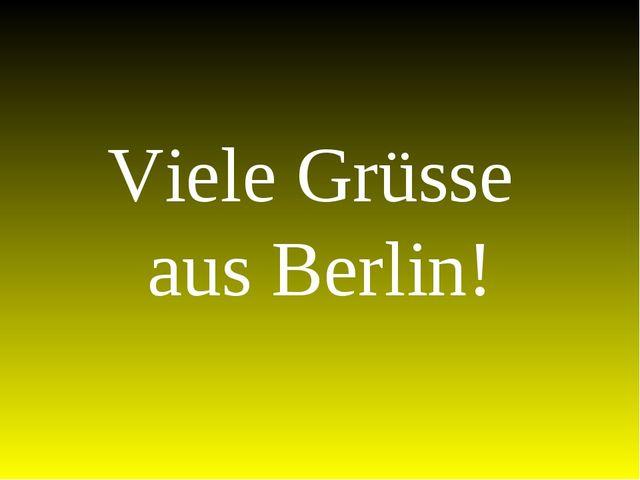 Viele Grüsse aus Berlin!