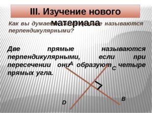 III. Изучение нового материала Как вы думаете какие прямые называются перпенд