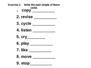 Exercise 1. Write the past simple of these verbs copy __________ 2. revise __
