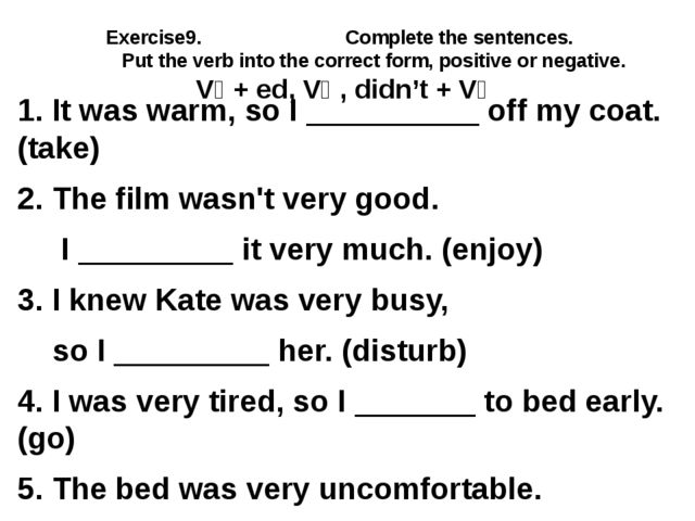 Exercise9. Complete the sentences. Put the verb into the correct form, positi...