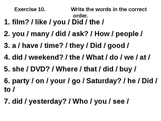 Exercise 10. Write the words in the correct order. 1. film? / like / you / Di...