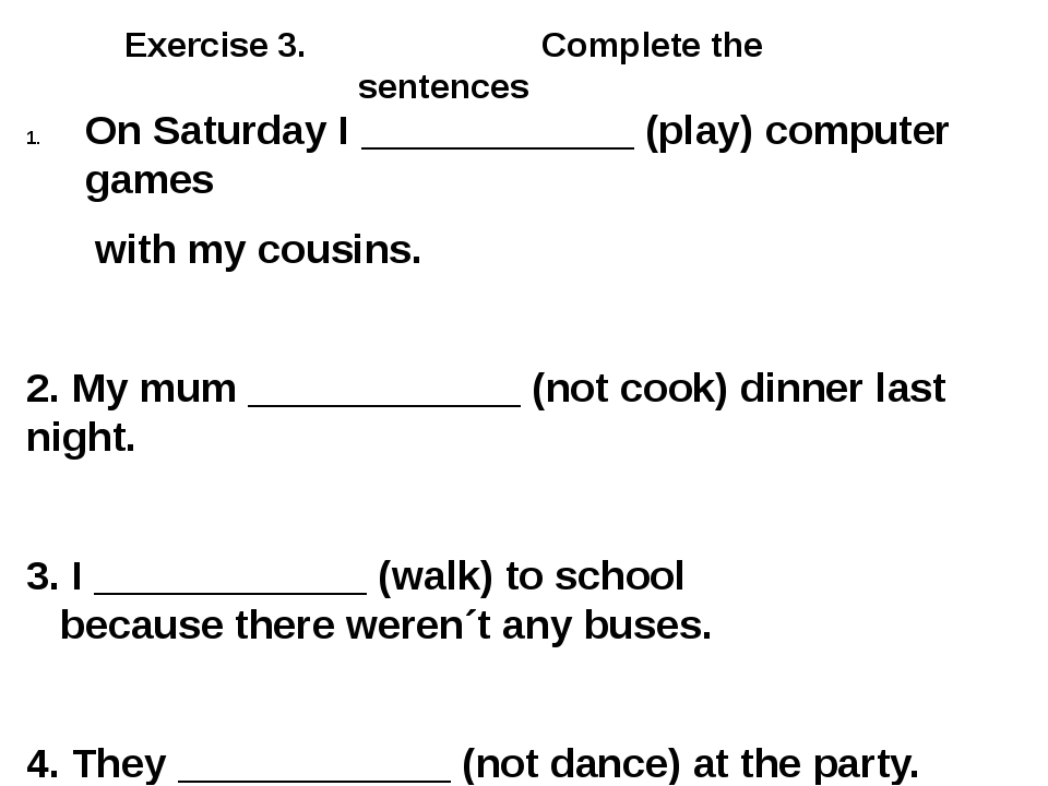 Exercise 3. Complete the sentences On Saturday I ____________ (play) computer...