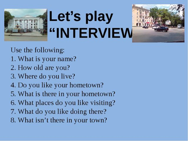 "Let's play ""INTERVIEW"" Use the following: 1. What is your name? 2. How old a..."