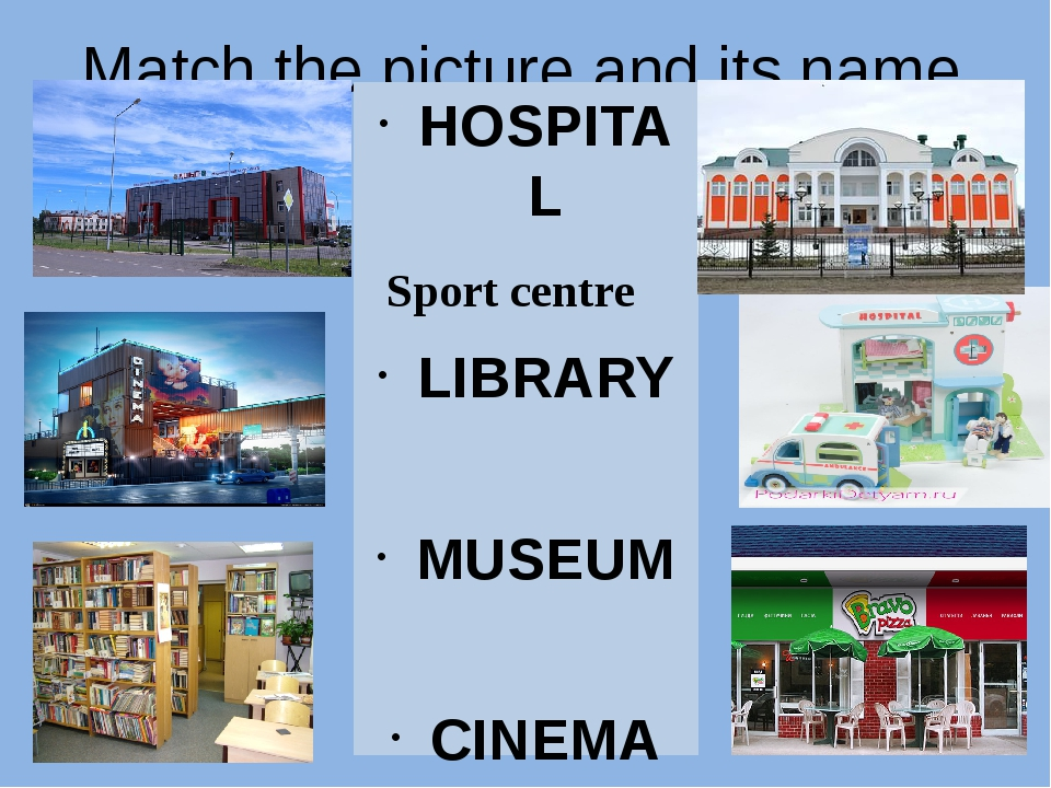 Match the picture and its name. HOSPITAL LIBRARY MUSEUM CINEMA PIZZA RESTAURA...