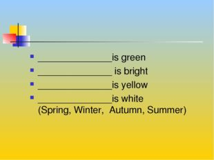 Fill in the gaps to get a rhyme ______________is green ______________ is bri