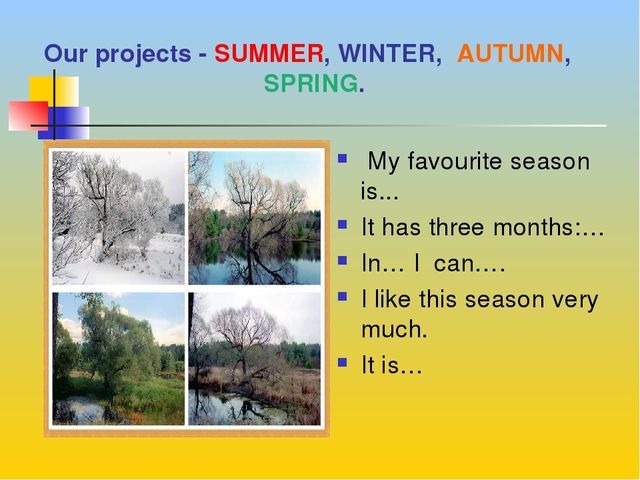 Our projects - SUMMER, WINTER, AUTUMN, SPRING. My favourite season is... It h...