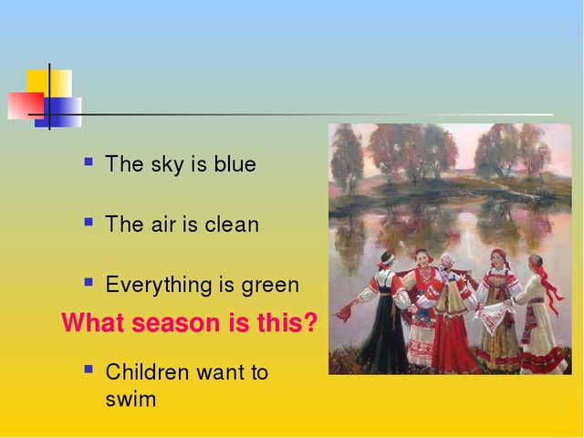 What season is this? The sky is blue The air is clean Everything is green Ch...