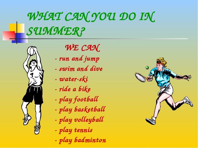 WHAT CAN YOU DO IN SUMMER? WE CAN - run and jump - swim and dive - water-ski...