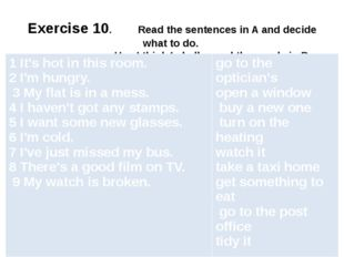 Exercise 10. Read the sentences in A and decide what to do. Use I think I sh
