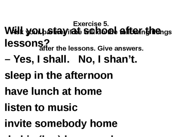 Exercise 5. Ask your partner if he will do the following things after the le...