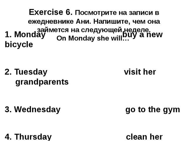 Exercise 6. Посмотрите на записи в ежедневнике Ани. Напишите, чем она займетс...
