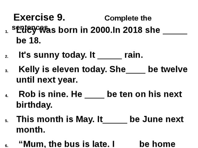 Exercise 9. Complete the sentences. Lucy was born in 2000.In 2018 she _____...