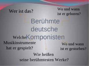Berühmte deutsche Komponisten Wer ist das? Wo und wann ist er geboren? Welche