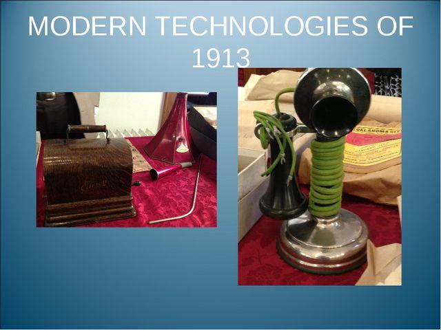 MODERN TECHNOLOGIES OF 1913