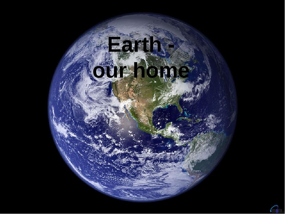 Выполнил ученик 8а класса Лабутин М. Earth - ourhome