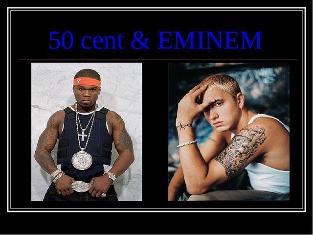 50 cent & EMINEM