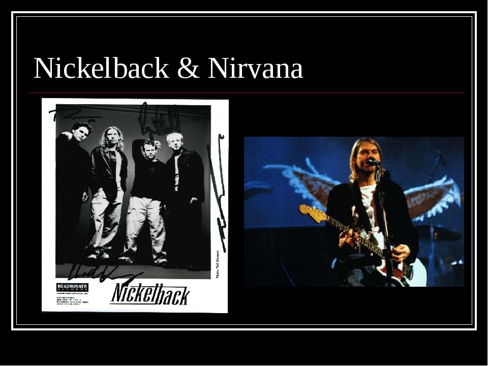 Nickelback & Nirvana