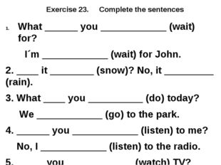 Exercise 23. Complete the sentences What ______ you ____________ (wait) for?