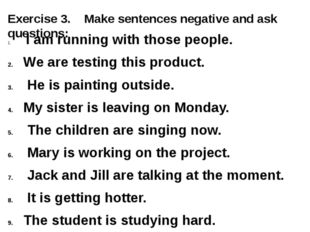 Exercise 3. Make sentences negative and ask questions: I am running with thos