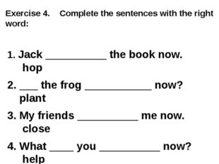 Exercise 4. Complete the sentences with the right word: 1. Jack __________ th