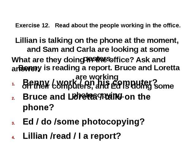 Exercise 12. Read about the people working in the office. Lillian is talking...