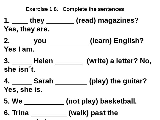 Exercise 1 8. Complete the sentences 1. ____ they _______ (read) magazines?...