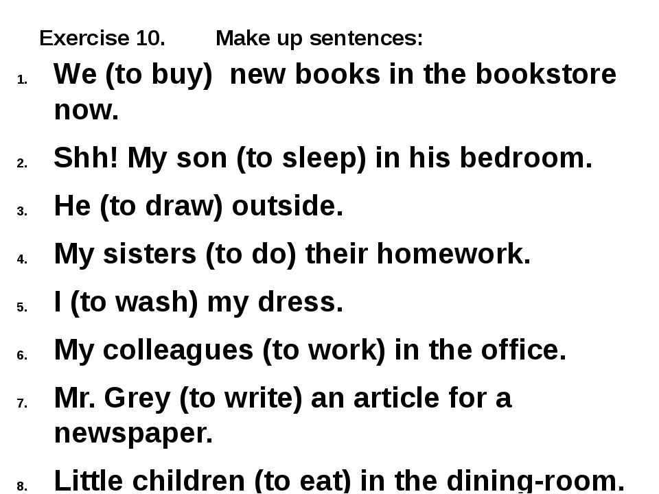 Exercise 10. Make up sentences: We (to buy) new books in the bookstore now. S...