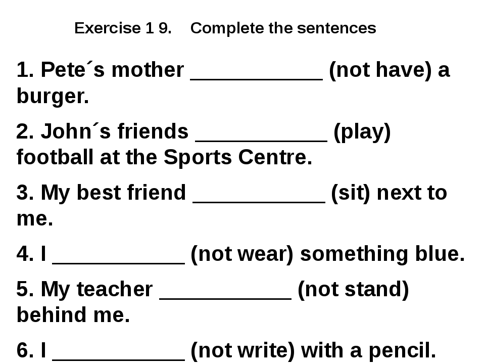Exercise 1 9. Complete the sentences 1. Pete´s mother ___________ (not have)...