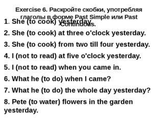 Exercise 6. Раскройте скобки, употребляя глаголы в форме Past Simple или Past