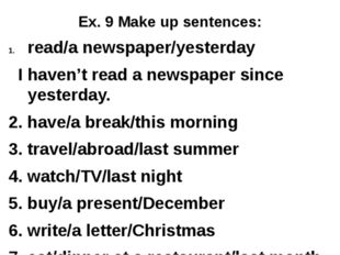 Ex. 9 Make up sentences: read/a newspaper/yesterday I haven't read a newspape