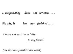 I, we,you,they have not written … . He, she, it has not finished … . I have