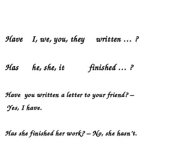 Have I, we, you, they written … ? Has he, she, it finished … ? Have you writ...