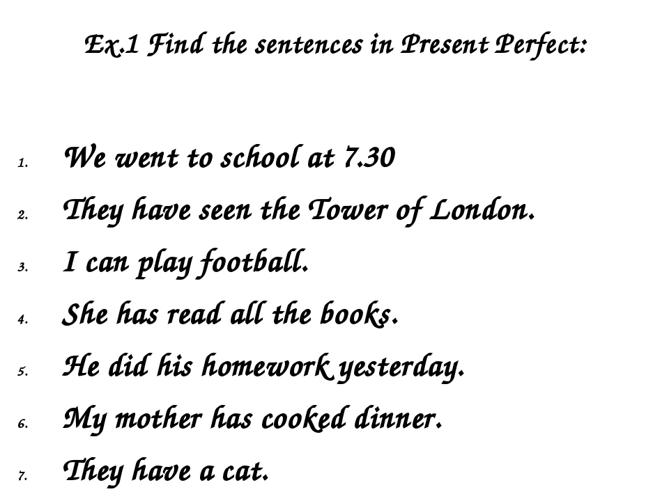 Ex.1 Find the sentences in Present Perfect: We went to school at 7.30 They ha...