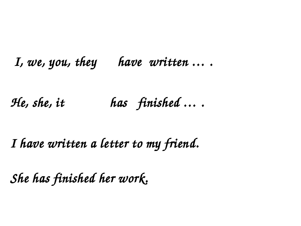 I, we, you, they have written … . He, she, it has finished … . I have writte...