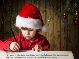 Dear Santa. My name is Jake. I am nine. I am a boy. I live in London. My favo