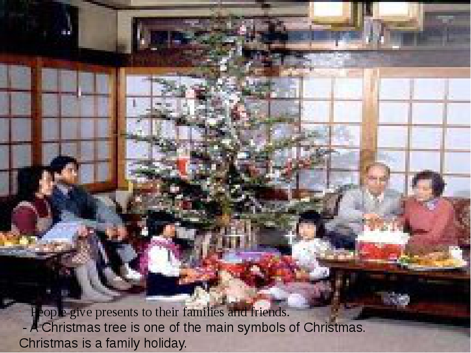 People give presents to their families and friends. - A Christmas tree is one...