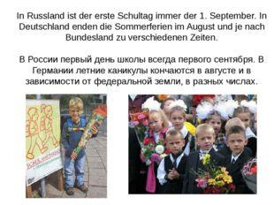 In Russland ist der erste Schultag immer der 1. September. In Deutschland end
