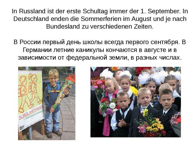 In Russland ist der erste Schultag immer der 1. September. In Deutschland end...