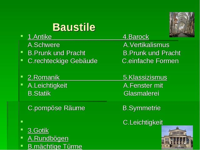 Baustile 1.Antike 4.Barock A.Schwere A.Vertikalismus B.Prunk und Pracht B.Pr...